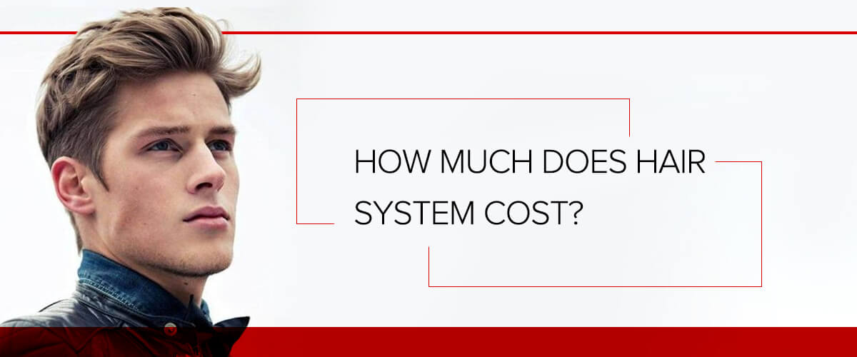 HOW MUCH DOES HAIR SYSTEM COST?