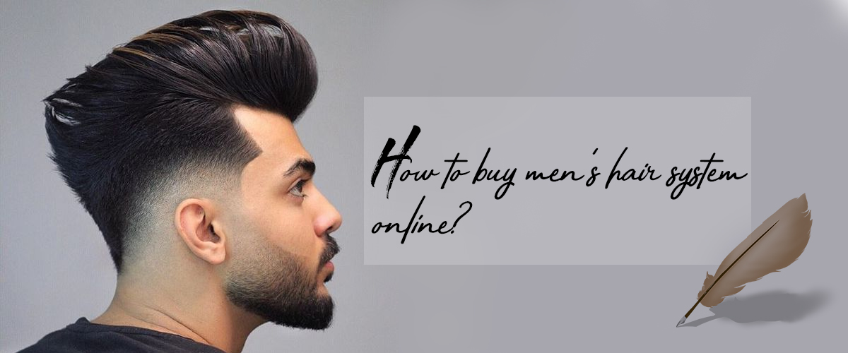 How to buy men's hair system online?