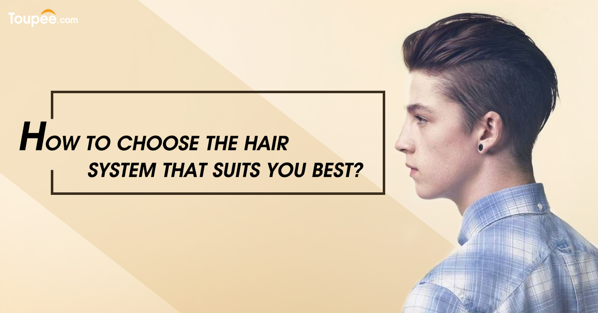 How to choose the hair system that suits you best?